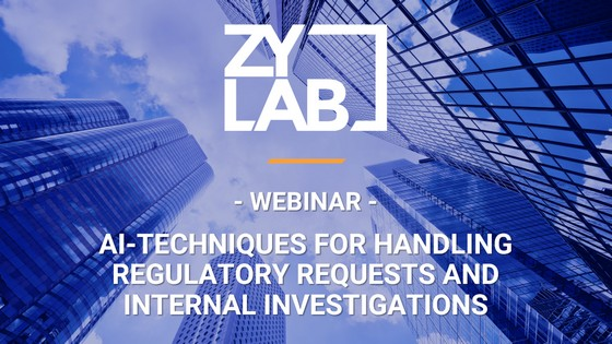 AI techniques for handling regulatory requests and internal investigation - A Webinar by ZyLAB eDiscovery software company